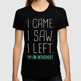 I Came. I Saw. I Left. I'm An Introvert. T-shirt