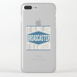 Broadcaster  - It Is No Job, It Is A Mission Clear iPhone Case