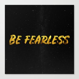 Be Fearless - GOLD Canvas Print