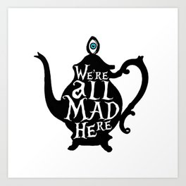 """We're all MAD here"" - Alice in Wonderland - Teapot Art Print"