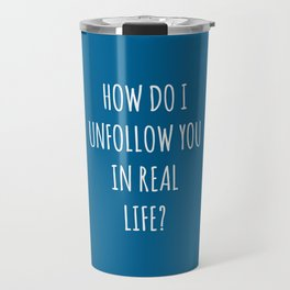 Unfollow Real Life Funny Quote Travel Mug