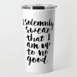 I Solemnly Swear That I Am Up to No Good black and white typography design poster home wall decor Travel Mug