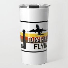 I'd Rather Be Flying Travel Mug