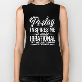 Pi Day Inspires Me To Make Irrational Yet Well-rounded Decisions Nerd Math  Biker Tank