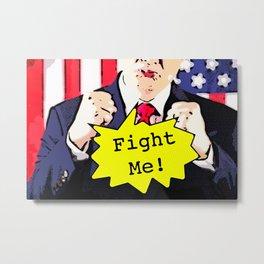 Fight Me! Metal Print
