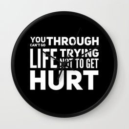 Can't Go Through Life Not To Get Hurt Wall Clock