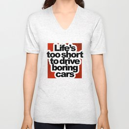 Life's Too Short To Drive Boring Cars Unisex V-Neck