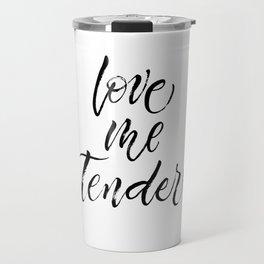 Love Me Tender. Dry brush lettering. Modern calligraphy in expressive style Travel Mug