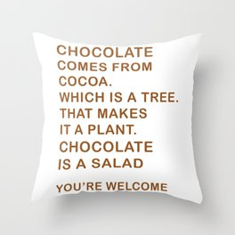 Chocolate Comes From Cocoa. Which Is A Tree. That Makes It A Plant. Chocolate Is A Salad Throw Pillow