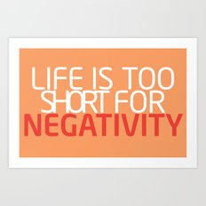 Life Is Too Short For Negativity Art Print