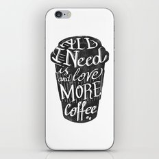all I need is love ( and more coffee) iPhone & iPod Skin