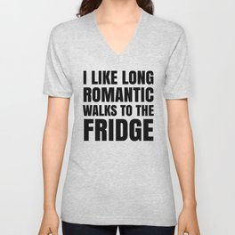I LIKE LONG ROMANTIC WALKS TO THE FRIDGE Unisex V-Neck