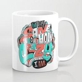 I'm very sane about how crazy I am. Coffee Mug