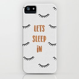 Lets Sleep In iPhone Case