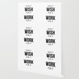 Don't Wish for it Work for it Wallpaper