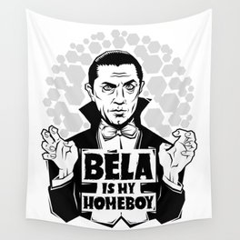 Bela Is My Homeboy Wall Tapestry