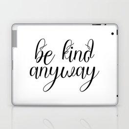 Be Kind Anyway, Inspirational Print, Motivational Quote, Wall Art Printable, Scandinavian Poster Laptop & iPad Skin