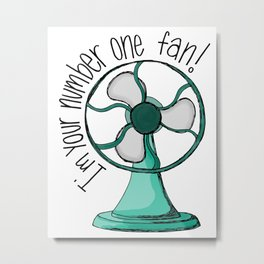 I'm your number one fan Metal Print
