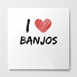 I Love Banjos Metal Print