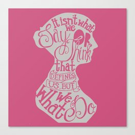 It Isn't What We Say or Think That Defines Us- Jane Austen Canvas Print