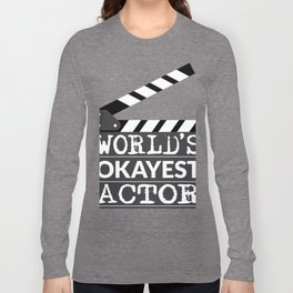 Funny Actor Gift - World's Okayest Actor Long Sleeve T-shirt