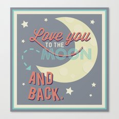 Love You to the Moon...and Back! Canvas Print