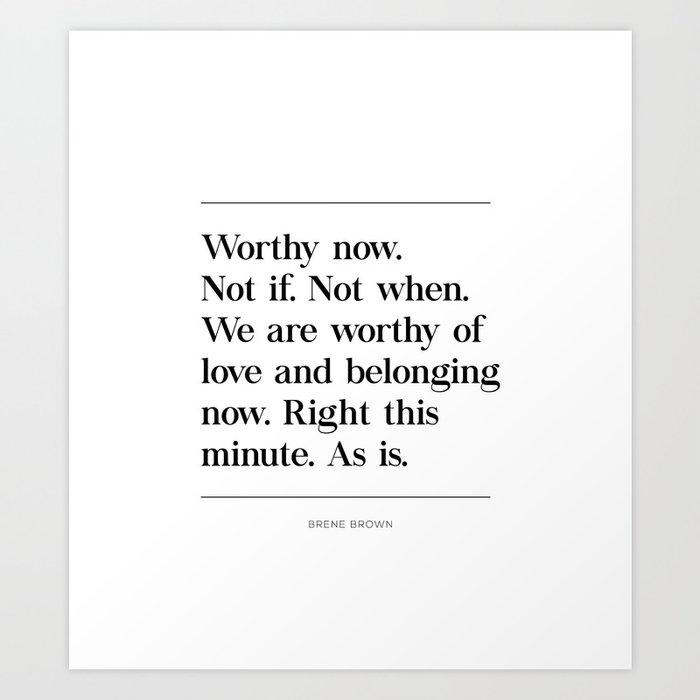 We Are Worthy of Love and Belonging Brene Brown Quote Kunstdrucke