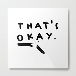 that's okay. Metal Print