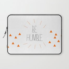 Be Humble Laptop Sleeve