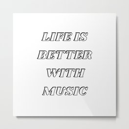 Life is better with music Metal Print