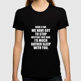Dear 3 AM I'd Much Rather Sleep with You T-Shirt T-shirt