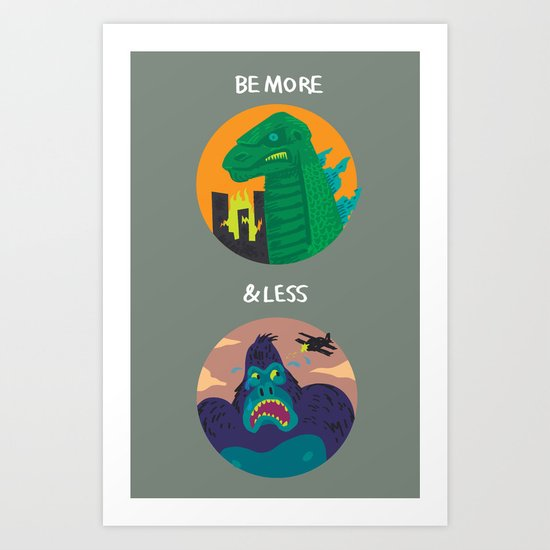 More Godzilla, Less King Kong Art Print
