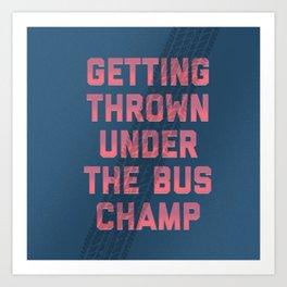 Under Bus Champ Art Print