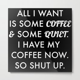 All I want is some coffee and some quiet. Metal Print