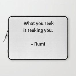 Rumi Inspirational Quotes - What you seek is seeking you Laptop Sleeve