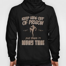 Keep Kids Out of Prison Join Muay Thai Kickboxing Hoody