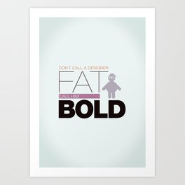 Don`t call me fat Art Print