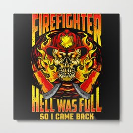 Firefighter Hell Was Full - Gift Metal Print