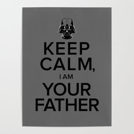 Keep Calm, I Am Your Father Poster