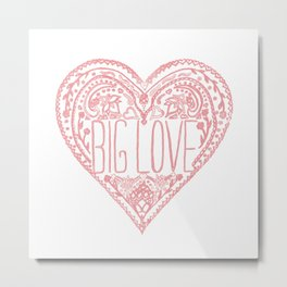 Big Love. Metal Print