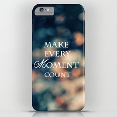 Make Every Moment Count Slim Case iPhone 6 Plus