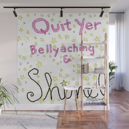Quit Yer Bellyaching & Shine! Wall Mural
