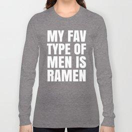My Fav Type of Men is Ramen (Black & White) Long Sleeve T-shirt