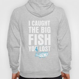 I Caught Big Fish You Lost Fisherman Hoody