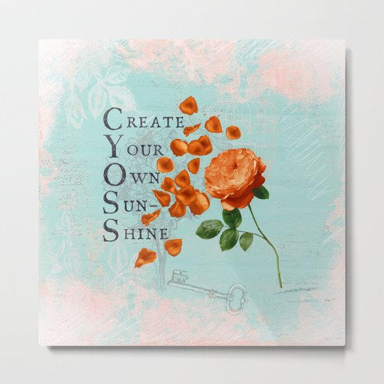 Sunshine- Quote with Rose Flower- Floral Collage and Wisdom on turquoise background Metal Print