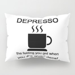 Depresso Pillow Sham