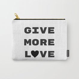 Give More Love Carry-All Pouch