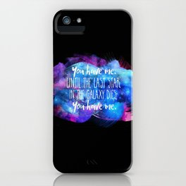 """""""You Have Me"""" iPhone Case"""
