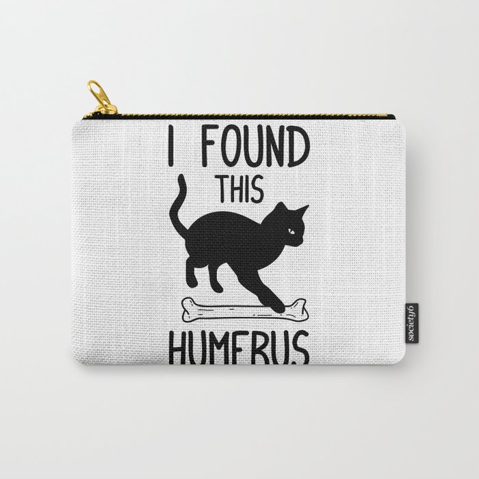 f6693f6e I Found This Humerus T Shirt Cat Pun Funny Cats Carry-All Pouch by ...