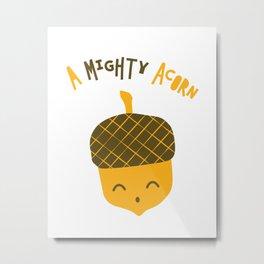 A Mighty Acorn Metal Print